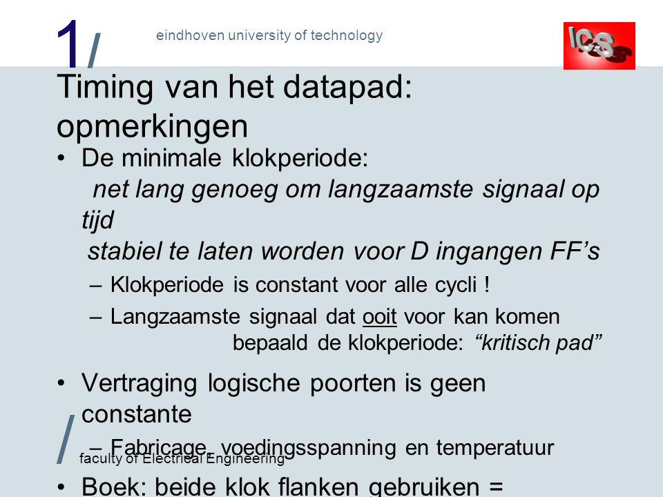 1/1/ / faculty of Electrical Engineering eindhoven university of technology Timing van het datapad: opmerkingen De minimale klokperiode: net lang geno