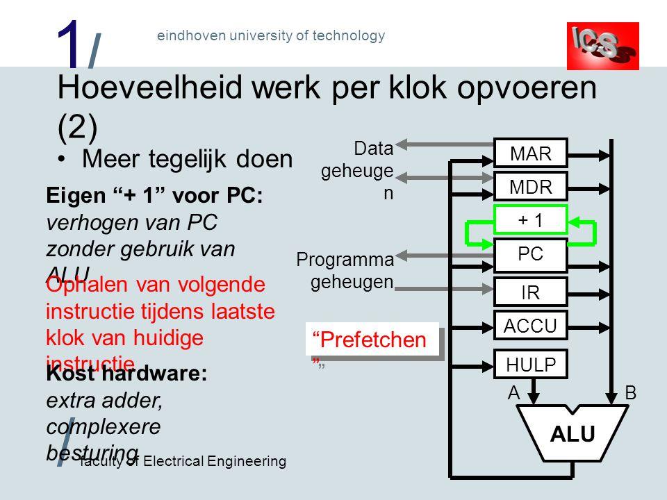 1/1/ / faculty of Electrical Engineering eindhoven university of technology Hoeveelheid werk per klok opvoeren (2) Meer tegelijk doen B ALU MAR MDR PC