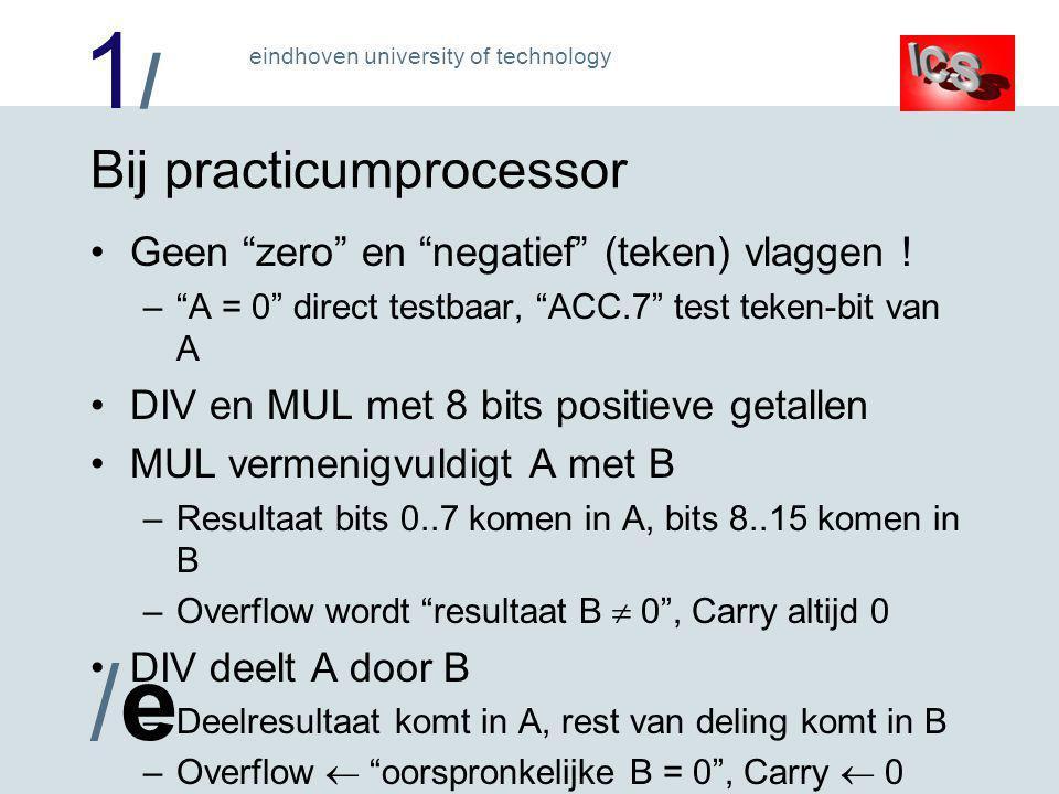 1/1/ /e/e eindhoven university of technology Bij practicumprocessor Geen zero en negatief (teken) vlaggen .