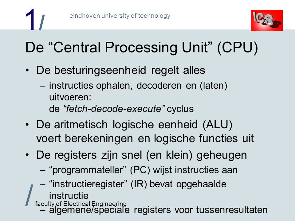 "1/1/ / faculty of Electrical Engineering eindhoven university of technology De ""Central Processing Unit"" (CPU) De besturingseenheid regelt alles –inst"
