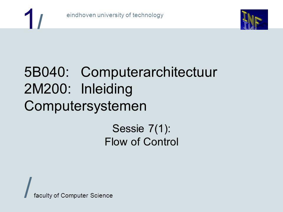 1/1/ / faculty of Computer Science eindhoven university of technology Sequentiele programma's en sprongen 'Gewone' commando's verhogen PC met 1.