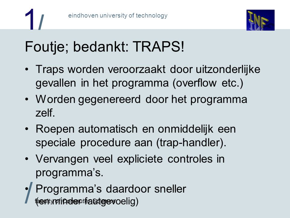 1/1/ / faculty of Computer Science eindhoven university of technology Foutje; bedankt: TRAPS.
