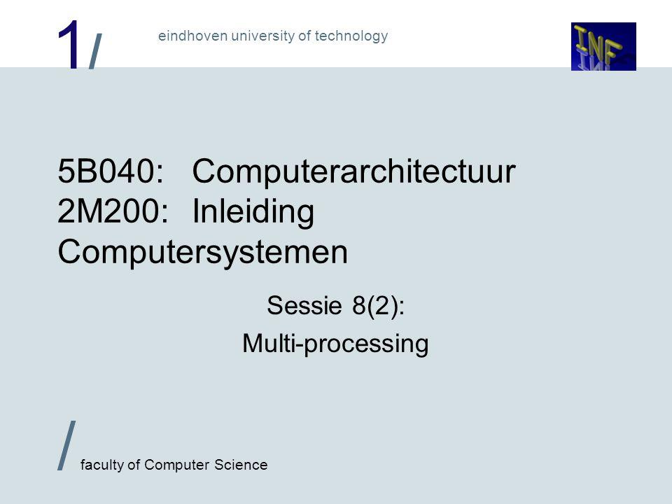 1/1/ / faculty of Computer Science eindhoven university of technology Wat is multiprocessing: Meerdere programma's (processen) 'tegelijk' uitvoeren.
