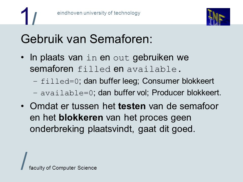 1/1/ / faculty of Computer Science eindhoven university of technology Gebruik van Semaforen: In plaats van in en out gebruiken we semaforen filled en
