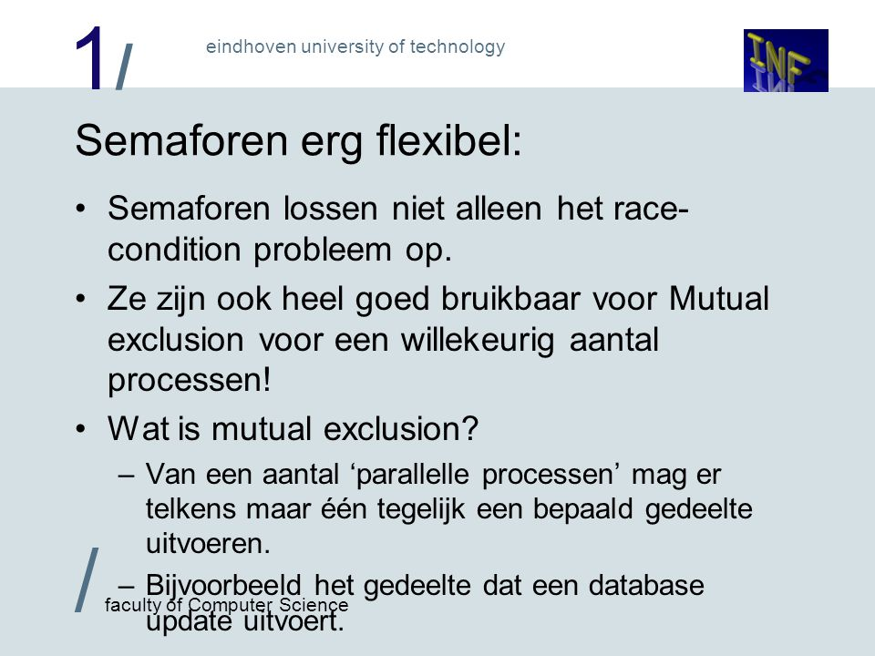 1/1/ / faculty of Computer Science eindhoven university of technology Semaforen erg flexibel: Semaforen lossen niet alleen het race- condition probleem op.