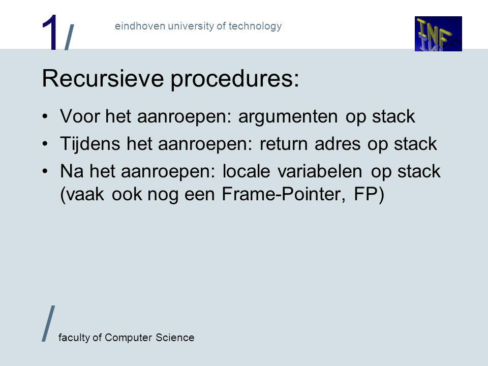 1/1/ / faculty of Computer Science eindhoven university of technology Recursieve procedures: Voor het aanroepen: argumenten op stack Tijdens het aanro