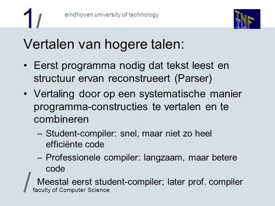 1/1/ / faculty of Computer Science eindhoven university of technology Vertalen van hogere talen: Eerst programma nodig dat tekst leest en structuur er