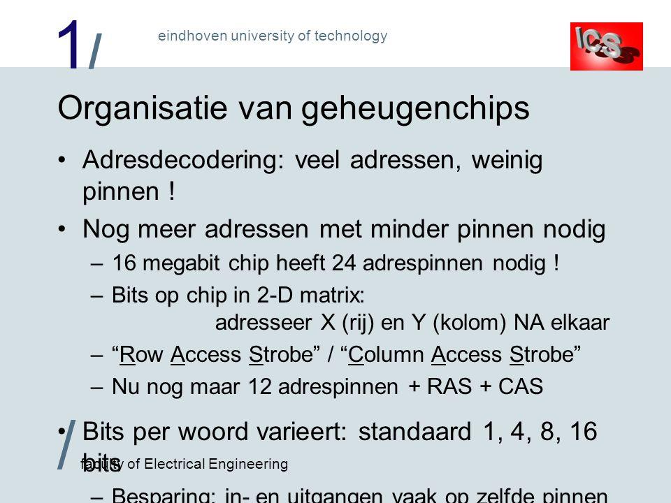 1/1/ / faculty of Electrical Engineering eindhoven university of technology Organisatie van geheugenchips Adresdecodering: veel adressen, weinig pinnen .