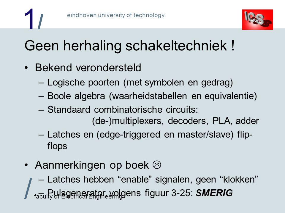 1/1/ / faculty of Electrical Engineering eindhoven university of technology Geen herhaling schakeltechniek .