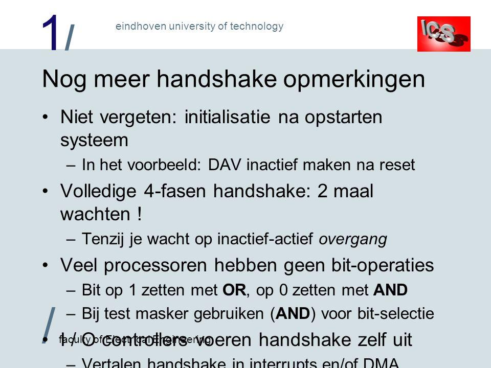 1/1/ / faculty of Electrical Engineering eindhoven university of technology Nog meer handshake opmerkingen Niet vergeten: initialisatie na opstarten s