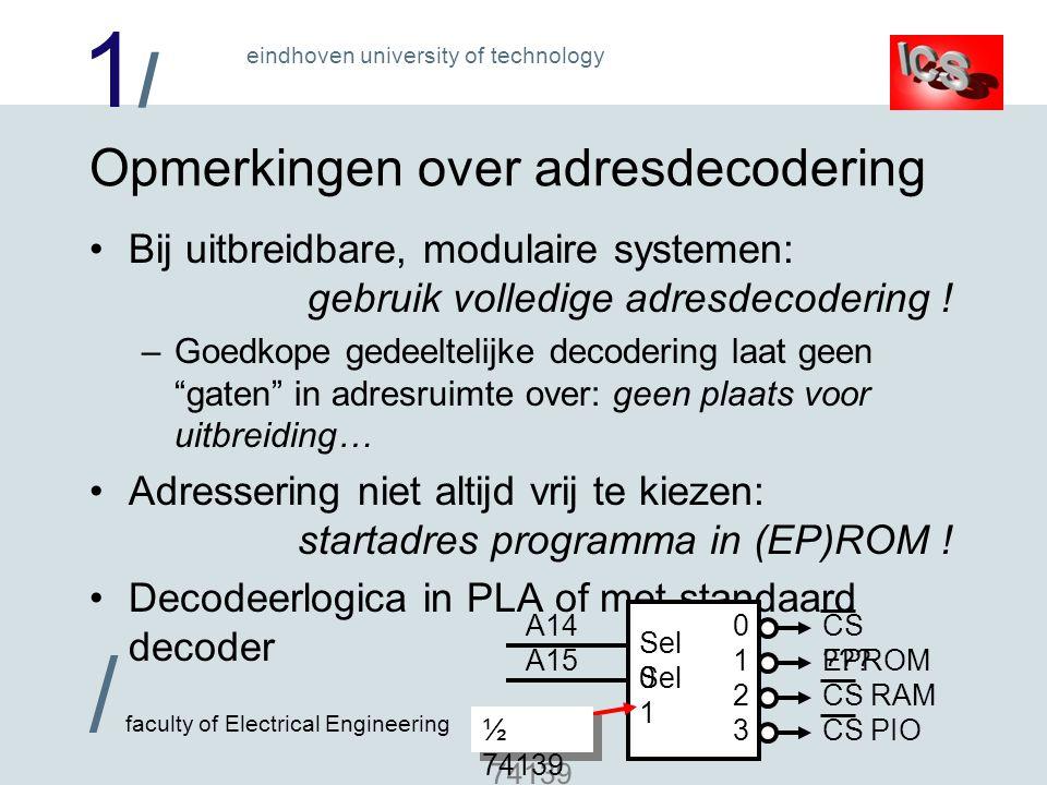 1/1/ / faculty of Electrical Engineering eindhoven university of technology Opmerkingen over adresdecodering Bij uitbreidbare, modulaire systemen: gebruik volledige adresdecodering .