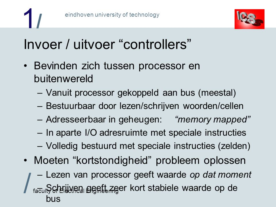1/1/ / faculty of Electrical Engineering eindhoven university of technology Volledige adresdecodering 00000xxxxxxxxxxxB 10000xxxxxxxxxxxB11111111111111xxB 0000h..