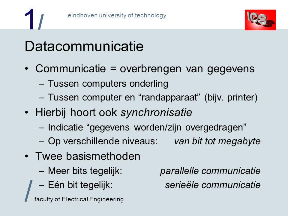 1/1/ / faculty of Electrical Engineering eindhoven university of technology Afwegingen parallel / serieëel 1 maal nodig (minimaal) Per bit, kan via data draad >> 100 miljoen bits / sec.