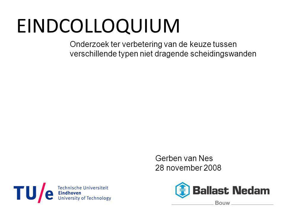 EINDCOLLOQUIUM Onderzoek ter verbetering van de keuze tussen verschillende typen niet dragende scheidingswanden Gerben van Nes 28 november 2008