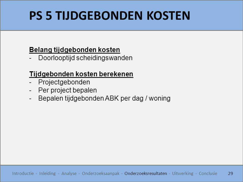 PS 5 TIJDGEBONDEN KOSTEN 29 Introductie - Inleiding - Analyse - Onderzoeksaanpak - Onderzoeksresultaten - Uitwerking - Conclusie Belang tijdgebonden k