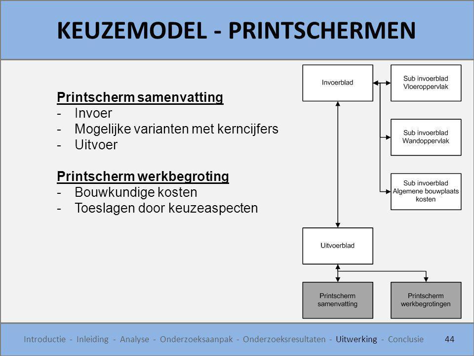 KEUZEMODEL - PRINTSCHERMEN 44 Introductie - Inleiding - Analyse - Onderzoeksaanpak - Onderzoeksresultaten - Uitwerking - Conclusie Printscherm samenva