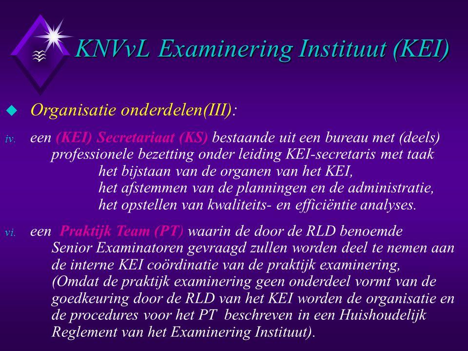KNVvL Examinering Instituut (KEI) u Organisatie onderdelen(III): iv. een (KEI) Secretariaat (KS) bestaande uit een bureau met (deels) professionele be