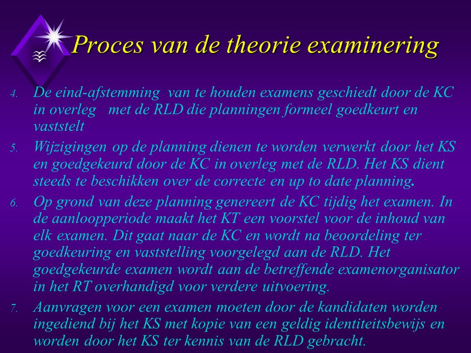 Proces van de theorie examinering 4. De eind-afstemming van te houden examens geschiedt door de KC in overleg met de RLD die planningen formeel goedke