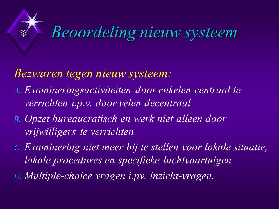 Beoordeling nieuw systeem Bezwaren tegen nieuw systeem: A. Examineringsactiviteiten door enkelen centraal te verrichten i.p.v. door velen decentraal B