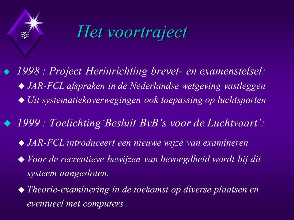 Het voortraject u 1998 : Project Herinrichting brevet- en examenstelsel: u JAR-FCL afspraken in de Nederlandse wetgeving vastleggen u Uit systematieko
