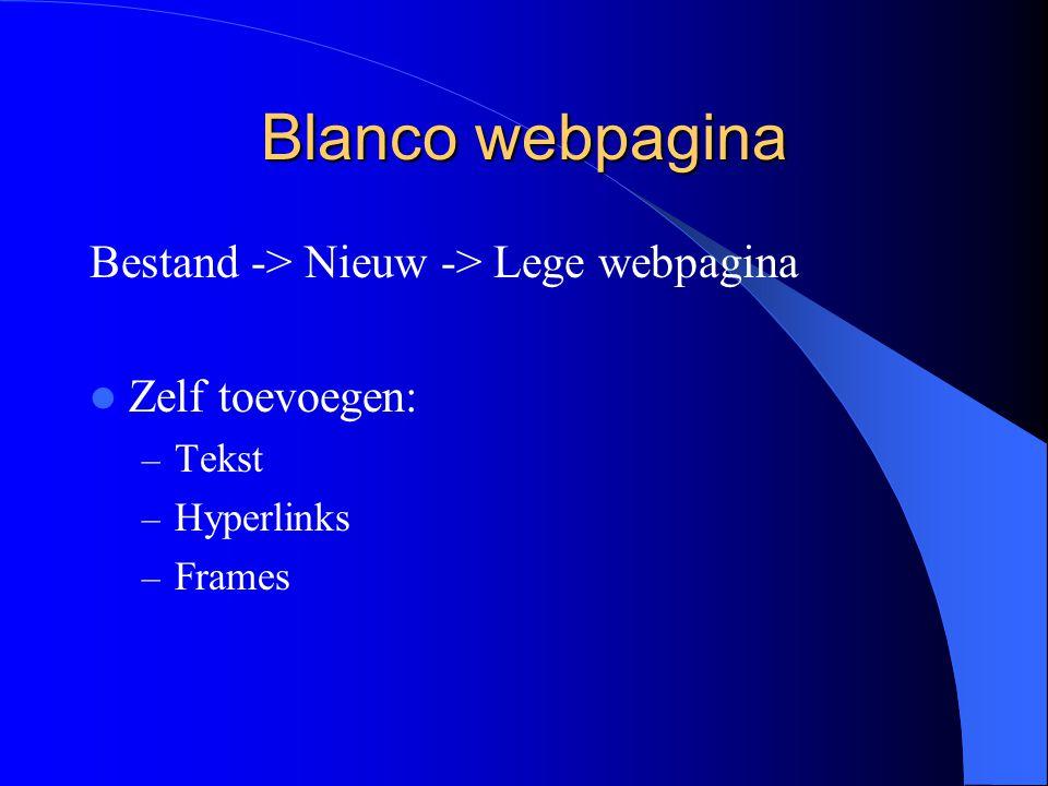 Blanco webpagina Bestand -> Nieuw -> Lege webpagina Zelf toevoegen: – Tekst – Hyperlinks – Frames