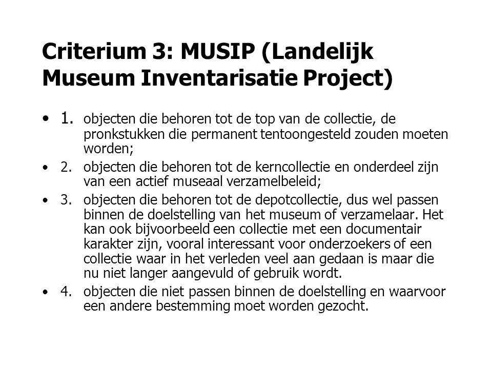 Criterium 3: MUSIP (Landelijk Museum Inventarisatie Project) 1. objecten die behoren tot de top van de collectie, de pronkstukken die permanent tentoo
