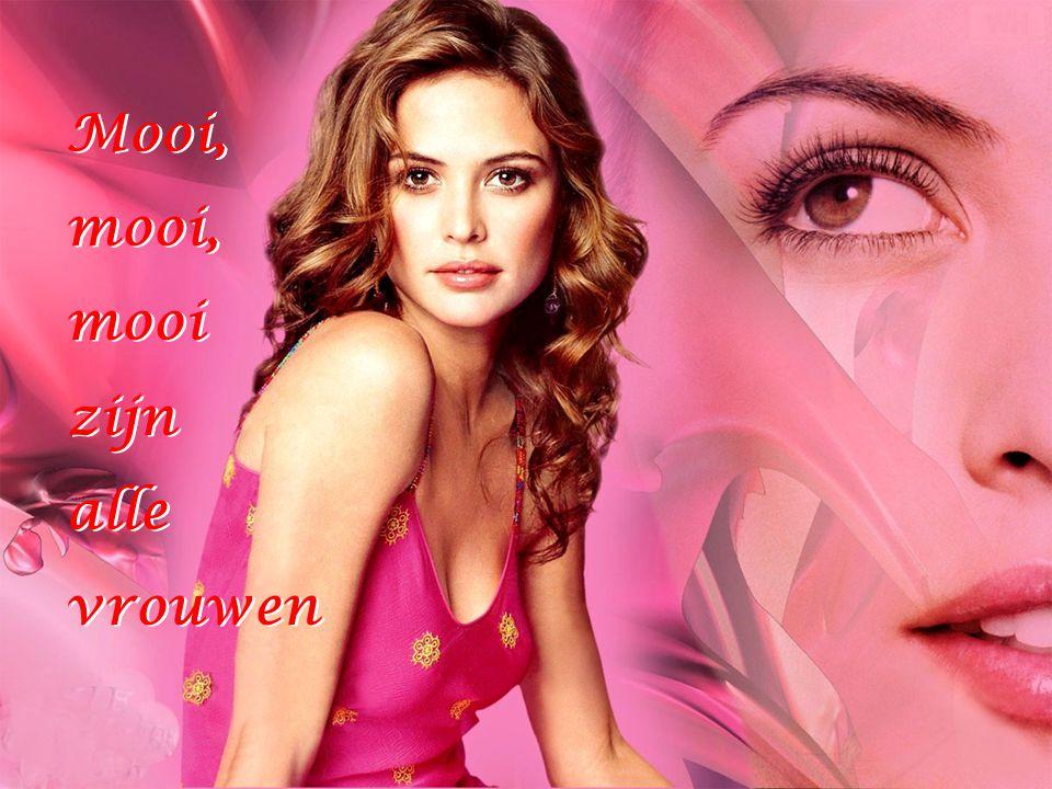 Ik zing voor iedere vrouw nu mijn mooiste refrein Ik zing voor iedere vrouw nu mijn mooiste refrein