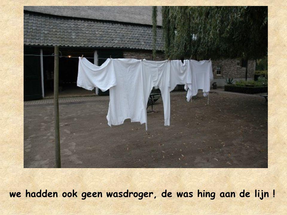 wasmachines waren er ook nog niet !