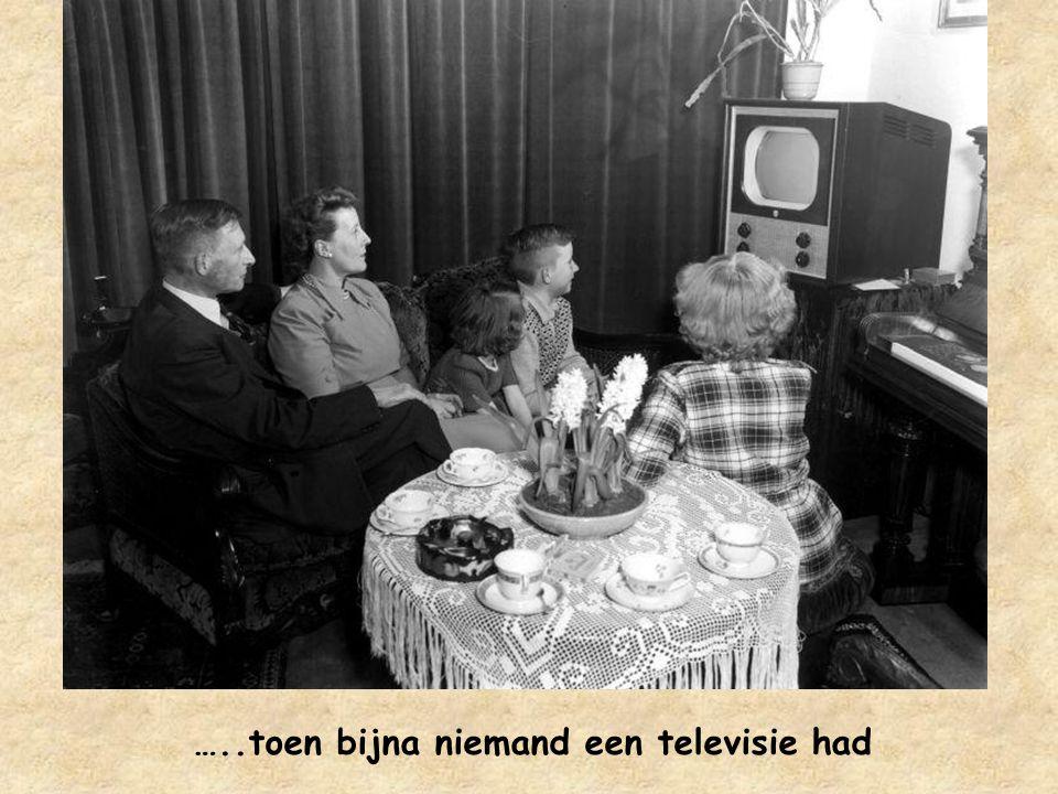 …..toen bijna niemand een televisie had