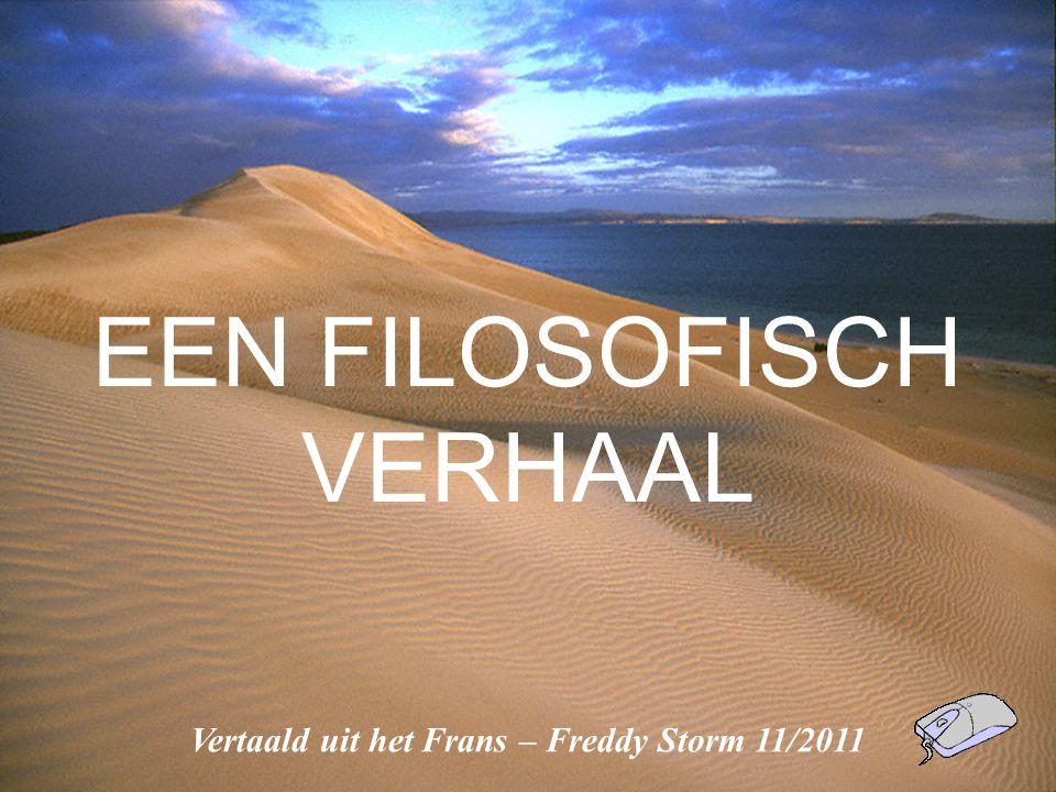 EEN FILOSOFISCH VERHAAL Vertaald uit het Frans – Freddy Storm 11/2011