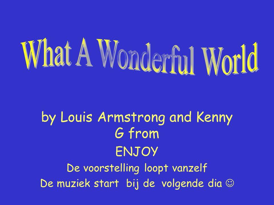 by Louis Armstrong and Kenny G from ENJOY De voorstelling loopt vanzelf De muziek start bij de volgende dia