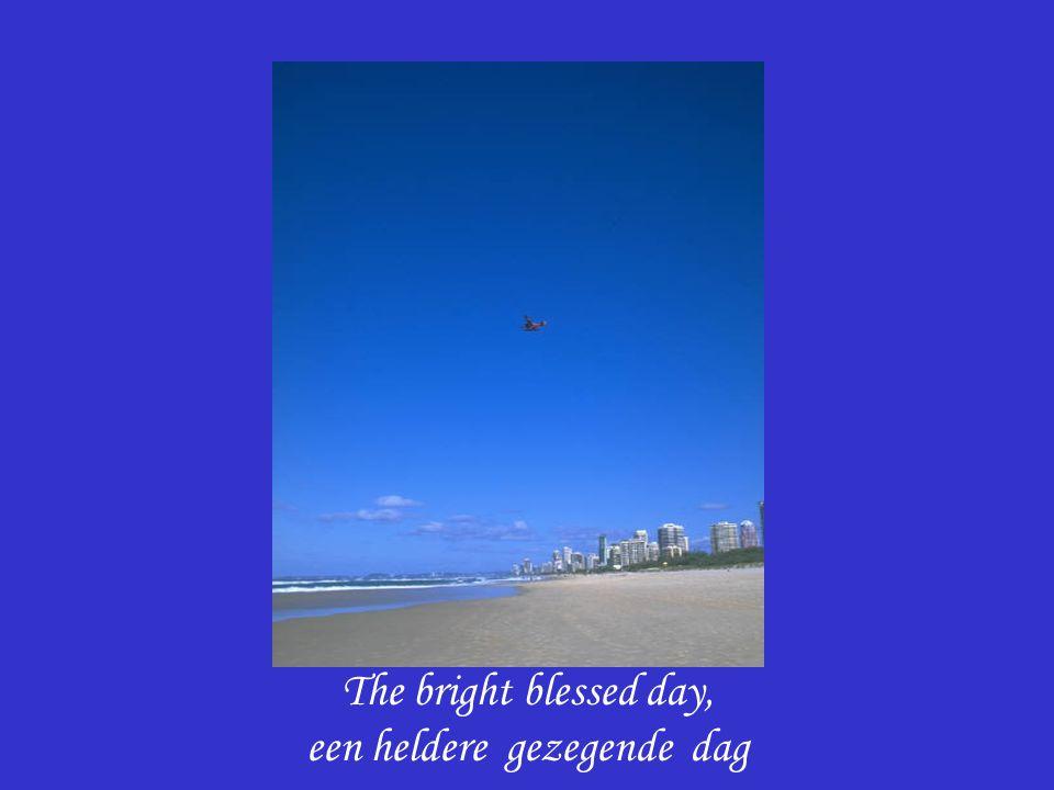 The bright blessed day, een heldere gezegende dag