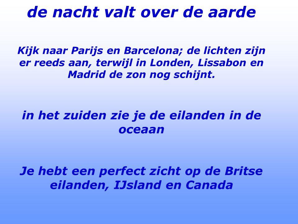 de nacht valt over de aarde Kijk naar Parijs en Barcelona; de lichten zijn er reeds aan, terwijl in Londen, Lissabon en Madrid de zon nog schijnt.