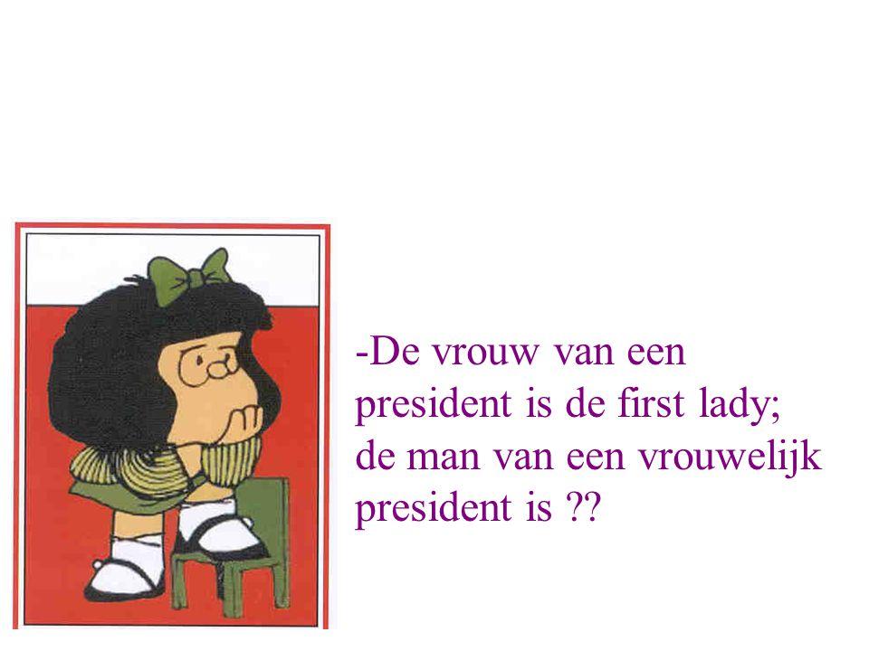 -De vrouw van een president is de first lady; de man van een vrouwelijk president is ??
