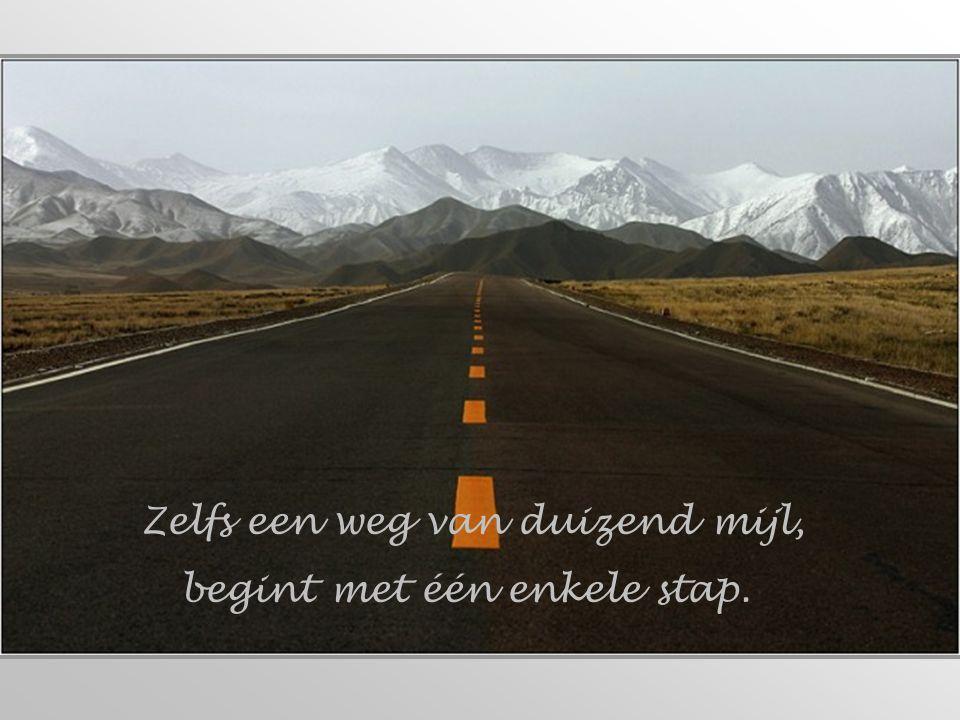 Zelfs een weg van duizend mijl, begint met één enkele stap.