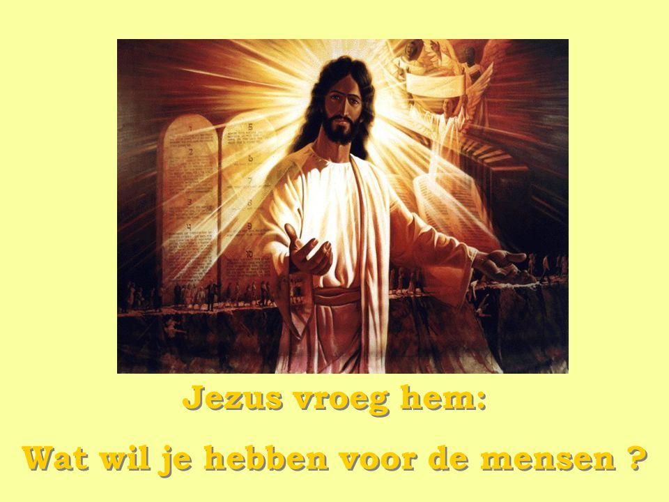 Jezus vroeg hem: Wat wil je hebben voor de mensen .