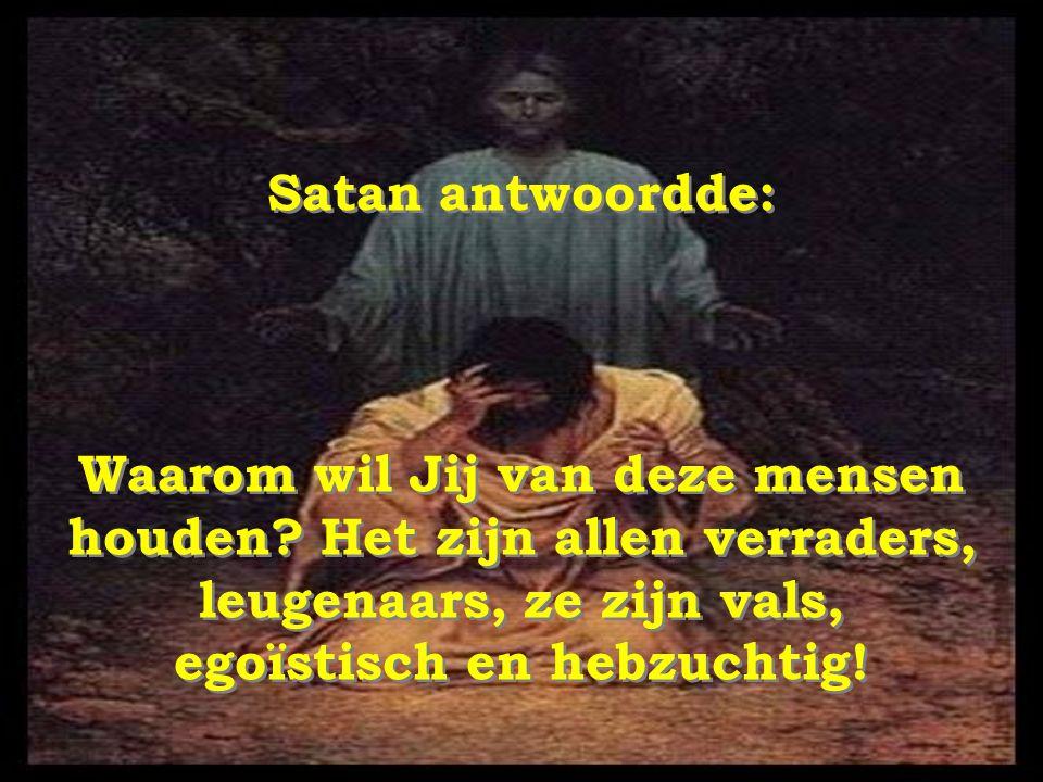 Satan antwoordde: Waarom wil Jij van deze mensen houden.