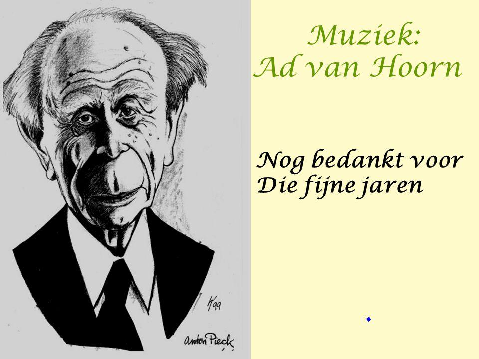 Muziek: Ad van Hoorn. Nog bedankt voor Die fijne jaren