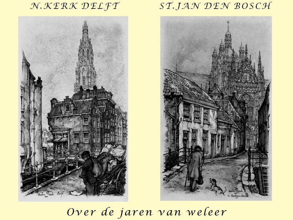 ST.JAN DEN BOSCH Over de jaren van weleer N.KERK DELFT
