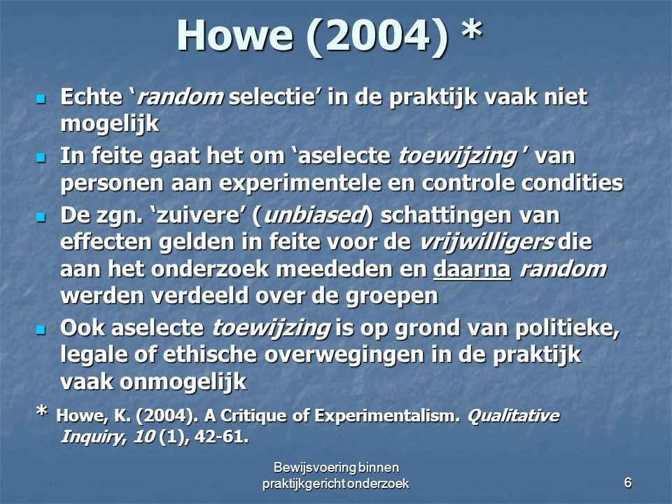 Howe (2004) * Echte 'random selectie' in de praktijk vaak niet mogelijk Echte 'random selectie' in de praktijk vaak niet mogelijk In feite gaat het om