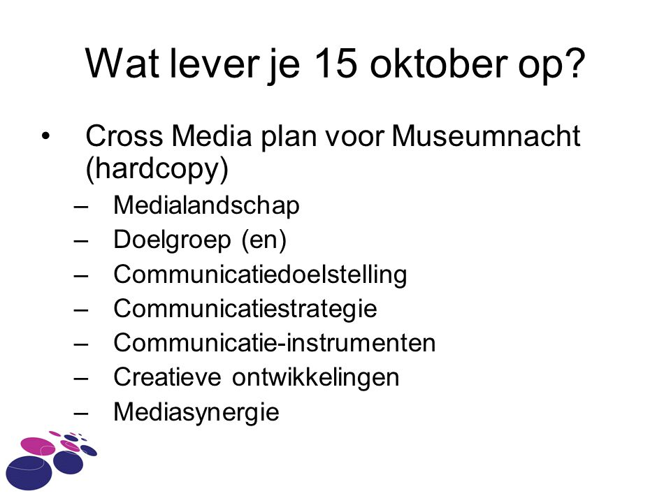 Wat lever je 15 oktober op? Cross Media plan voor Museumnacht (hardcopy) –Medialandschap –Doelgroep (en) –Communicatiedoelstelling –Communicatiestrate