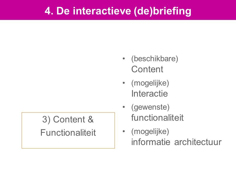 3) Content & Functionaliteit (beschikbare) Content (mogelijke) Interactie (gewenste) functionaliteit (mogelijke) informatie architectuur 4.