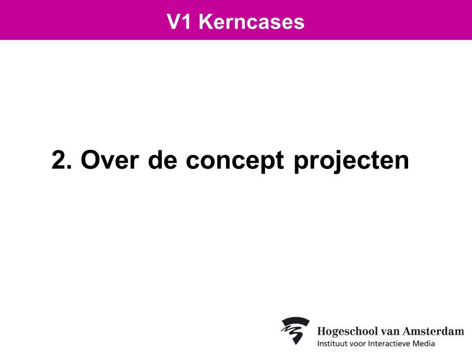2. Over de concept projecten V1 Kerncases