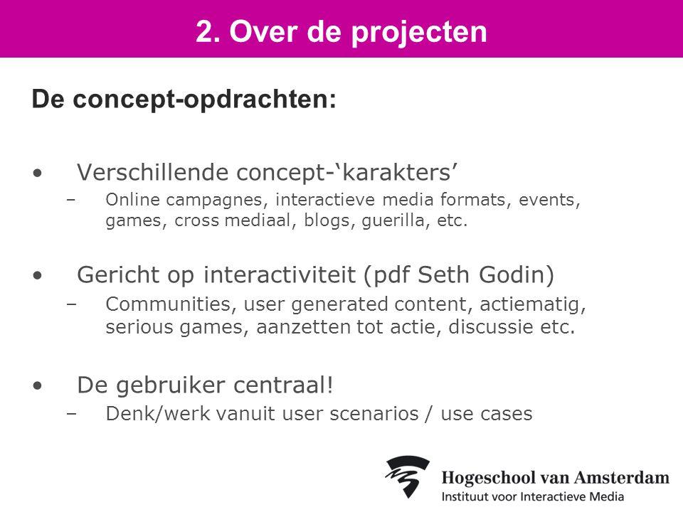 De concept-opdrachten: Verschillende concept-'karakters' –Online campagnes, interactieve media formats, events, games, cross mediaal, blogs, guerilla, etc.