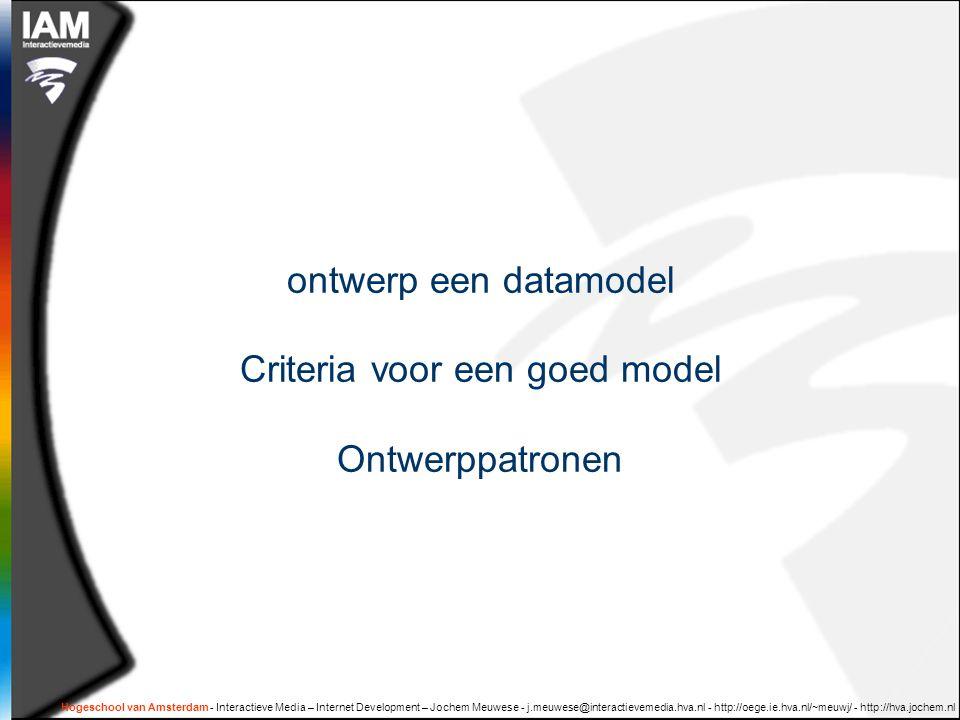 Hogeschool van Amsterdam - Interactieve Media – Internet Development – Jochem Meuwese - j.meuwese@interactievemedia.hva.nl - http://oege.ie.hva.nl/~meuwj/ - http://hva.jochem.nl Data-elementen zijn 'atomair'  Geen samengestelde waarden in één kolom  Voor+achternaam, straat+nummer+plaats  Geen herhalende waarden in één tabelcel  Komma gescheiden lijst productnummers (gebruik een aparte tabel)  Laat de betekenis niet afhangen van andere elementen  Bij studenten is 'contact' een emailadres en bij docenten is 'contact' een telefoonnummer.
