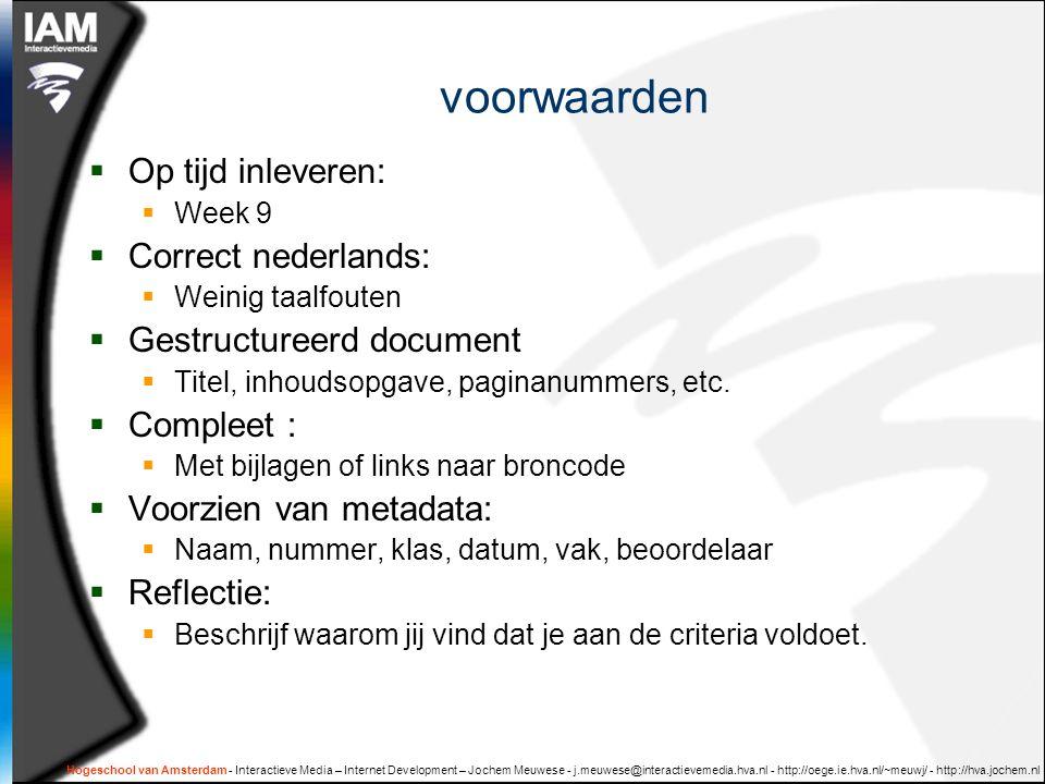Hogeschool van Amsterdam - Interactieve Media – Internet Development – Jochem Meuwese - j.meuwese@interactievemedia.hva.nl - http://oege.ie.hva.nl/~meuwj/ - http://hva.jochem.nl Belangrijke tip Geeft de relatie een naam:  boek is_geschreven_door auteur auteur is_schrijver_van boek  student is_ingeschreven_bij vak vak wordt_gevolgd_door student Bepaal multipiliciteit :  Logische: many-to-one, one-to-many : Fysiek: FK in 'many'-tabel verwijst naar PK in 'one'-tabel  Logisch: many-to-many: Fysiek: creeer een 'tussentabel'