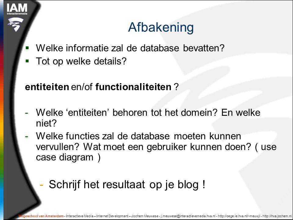 Hogeschool van Amsterdam - Interactieve Media – Internet Development – Jochem Meuwese - j.meuwese@interactievemedia.hva.nl - http://oege.ie.hva.nl/~meuwj/ - http://hva.jochem.nl Sterke en zwakke entiteiten Niet alle entiteiten zijn even belangrijk in het datamodel.