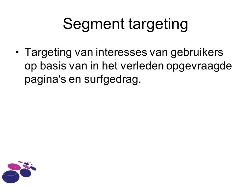 Segment targeting Targeting van interesses van gebruikers op basis van in het verleden opgevraagde pagina's en surfgedrag.