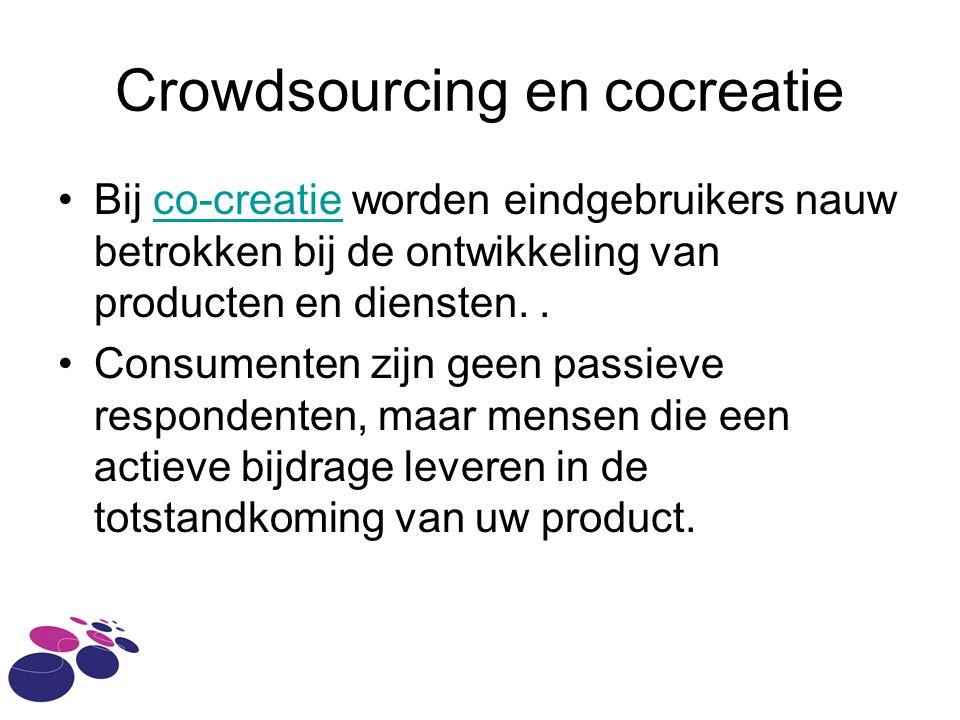 Crowdsourcing en cocreatie Bij co-creatie worden eindgebruikers nauw betrokken bij de ontwikkeling van producten en diensten..co-creatie Consumenten zijn geen passieve respondenten, maar mensen die een actieve bijdrage leveren in de totstandkoming van uw product.