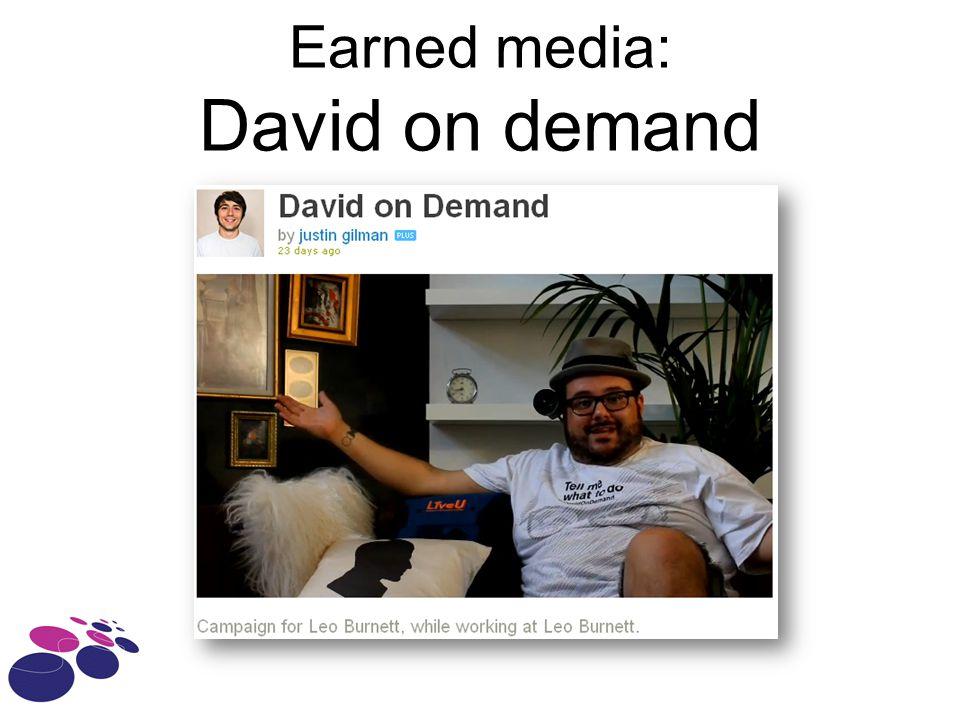 Earned media: David on demand